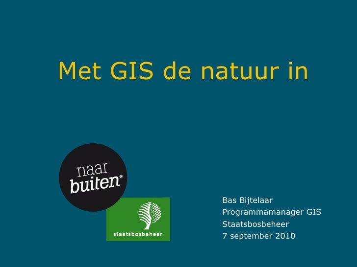 Met GIS de natuur in Bas Bijtelaar Programmamanager GIS Staatsbosbeheer 7 september 2010