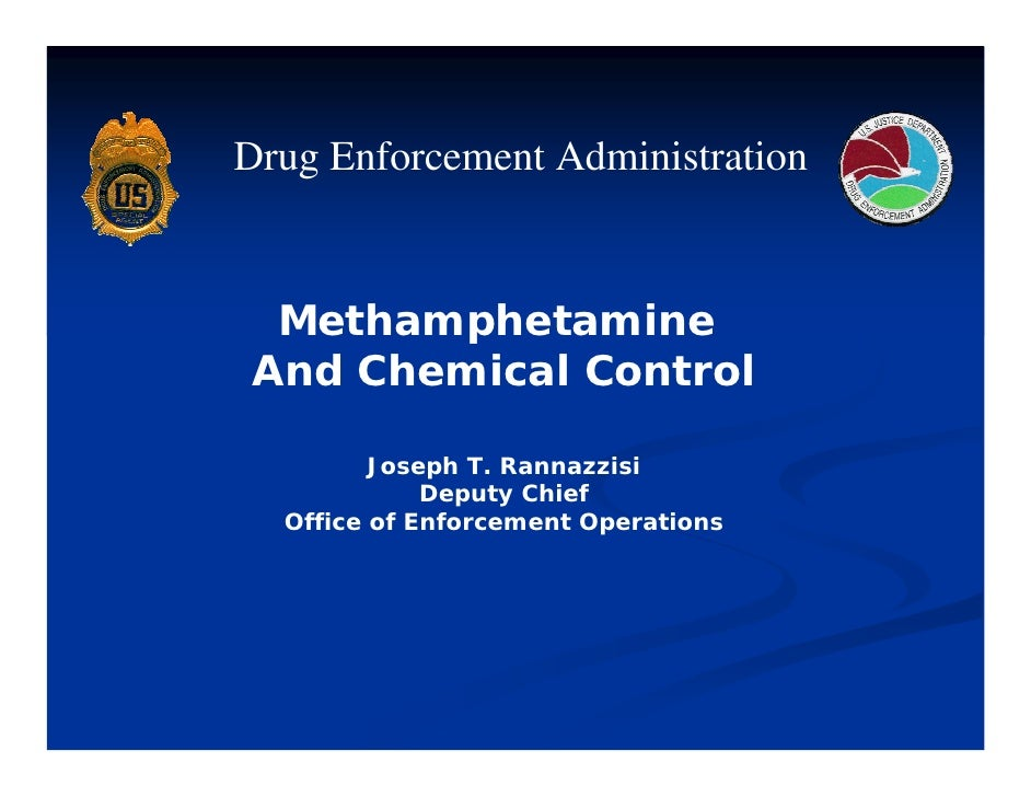 Drug Enforcement Administration  Methamphetamine And Chemical Control         Joseph T. Rannazzisi             Deputy Chie...