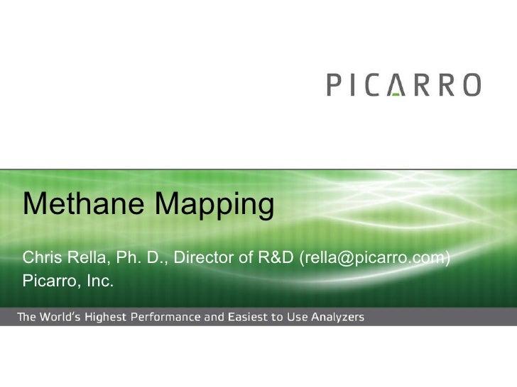 Methane Mapping Chris Rella, Ph. D., Director of R&D (rella@picarro.com) Picarro, Inc.