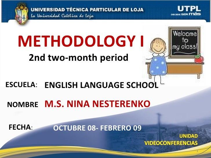 ESCUELA : NOMBRE FECHA : OCTUBRE 08- FEBRERO 09 METHODOLOGY I 2nd two-month period  ENGLISH LANGUAGE SCHOOL M.S. NINA NEST...