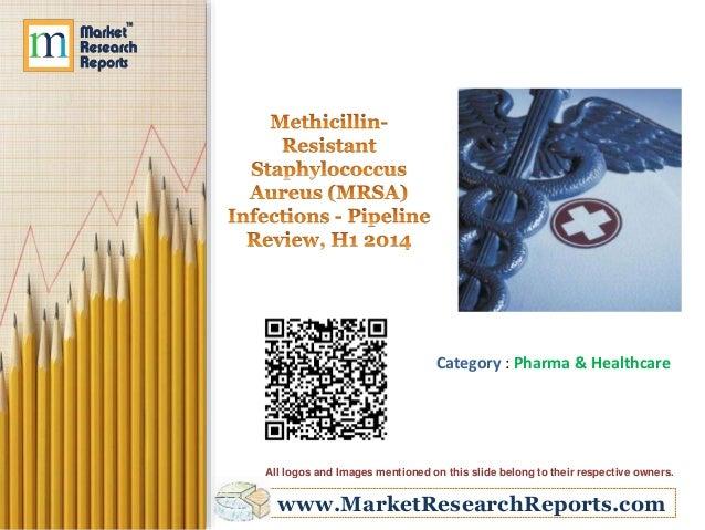 Methicillin-Resistant Staphylococcus Aureus (MRSA) Infections - Pipeline Review, H1 2014