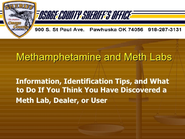 Methamphetamine and Meth Labs <ul><li>Information, Identification Tips, and What to Do If You Think You Have Discovered a ...