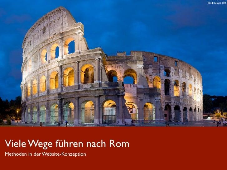 Bild: David Iliff     Viele Wege führenRom Rom Viele Wege führen nach nach Methoden in der Website-Konzeption Methoden in ...