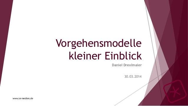 Vorgehensmodelle kleiner Einblick Daniel Drexlmaier 30.03.2014 www.se-medien.de