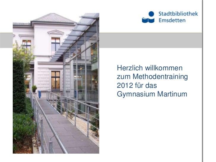 Herzlich willkommenzum Methodentraining2012 für dasGymnasium Martinum