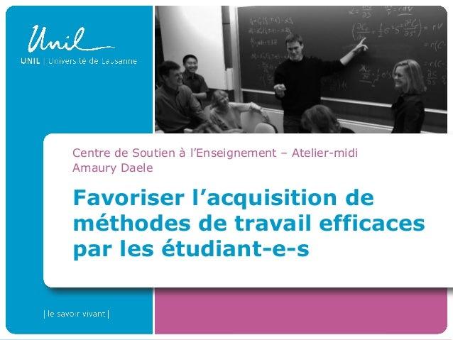 Centre de Soutien à l'Enseignement – Atelier-midi Amaury Daele  Favoriser l'acquisition de méthodes de travail efficaces p...