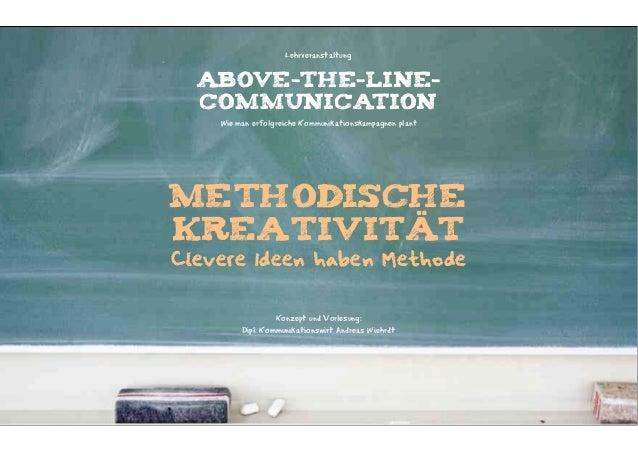 Lehrveranstaltung  ABOVE-THE-LINE-  COMMUNICATION    Wie man erfolgreiche Kommunikationskampagnen plantMethodischeKreativi...