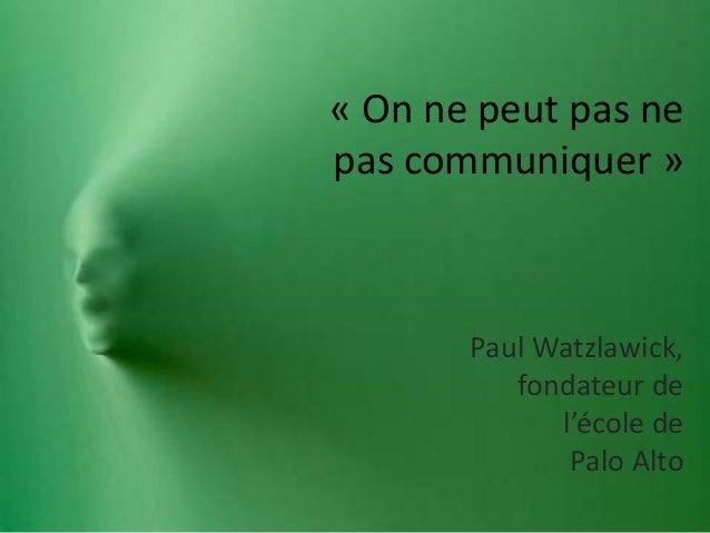 « On ne peut pas nepas communiquer »Paul Watzlawick,fondateur del'école dePalo Alto
