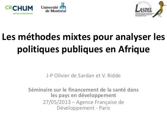 Les méthodes mixtes pour analyser lespolitiques publiques en AfriqueJ-P Olivier de Sardan et V. RiddeSéminaire sur le fina...