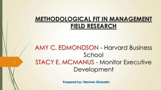 METHODOLOGICAL FIT IN MANAGEMENTFIELD RESEARCHAMY C. EDMONDSON - Harvard BusinessSchoolSTACY E. MCMANUS - Monitor Executiv...