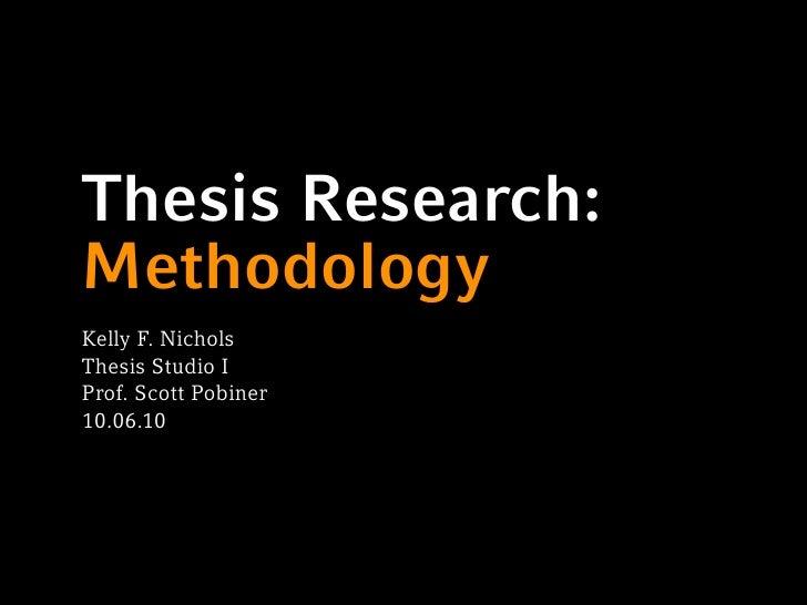 Thesis Research: Methodology Kelly F. Nichols Thesis Studio I Prof. Scott Pobiner 10.06.10