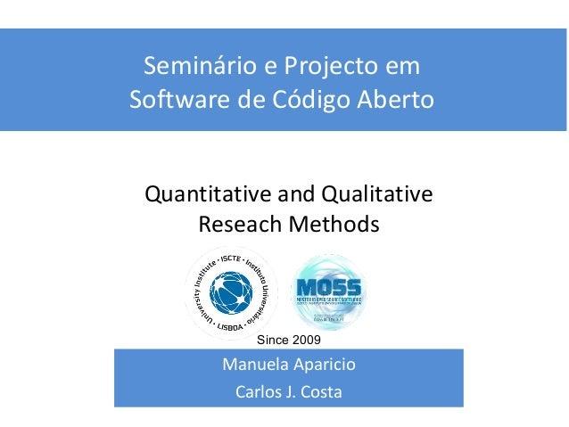 Seminário e Projecto em Software de Código Aberto Manuela Aparicio Carlos J. Costa Quantitative and Qualitative Reseach Me...