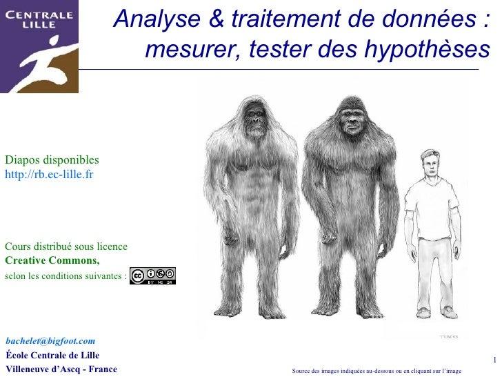 Analyse & traitement de données : mesurer, tester des hypothèses Rémi Bachelet [email_address]   École Centrale de Lille V...