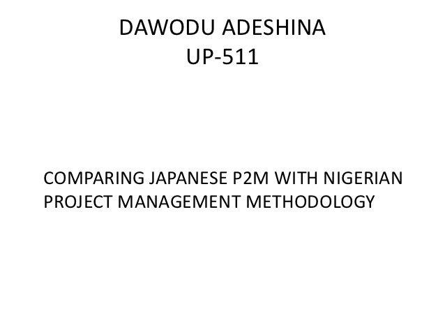 DAWODU ADESHINA           UP-511COMPARING JAPANESE P2M WITH NIGERIANPROJECT MANAGEMENT METHODOLOGY