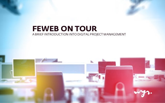 FEWEB ON TOUR A BRIEF INTRODUCTION INTO DIGITAL PROJECT MANAGEMENT
