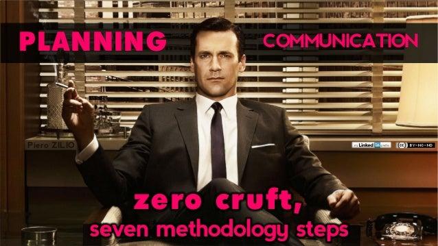 Planning communication: zero cruft, seven methodology steps