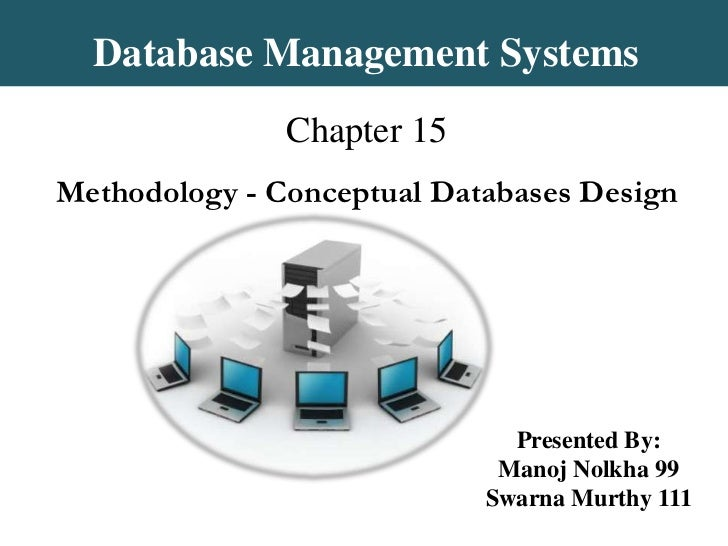 Database Management Systems<br />Chapter 15Methodology - Conceptual Databases Design<br />Presented By:<br />ManojNolkha 9...