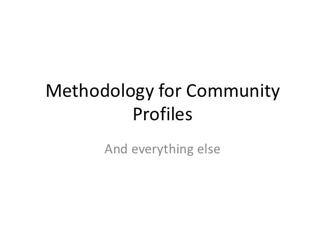 Methodology for Community         Profiles      And everything else
