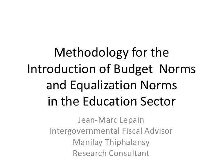 Methodology for theIntroduction of Budget Norms    and Equalization Norms    in the Education Sector          Jean-Marc Le...