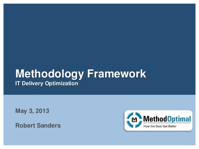 Methodology Framework IT Delivery Optimization May 3, 2013 Robert Sanders