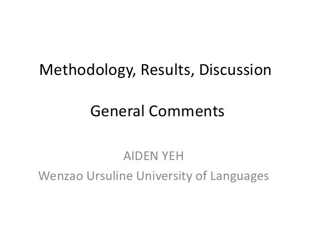 Methodology, results, discussion general comments