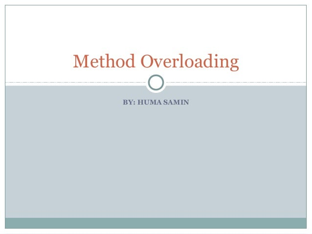 BY: HUMA SAMIN Method Overloading