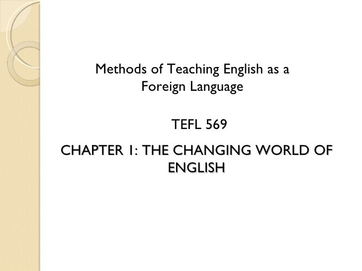 Methods of Teaching English as a Foreign Language TEFL 569 CHAPTER 1: THE CHANGING WORLD OF ENGLISH