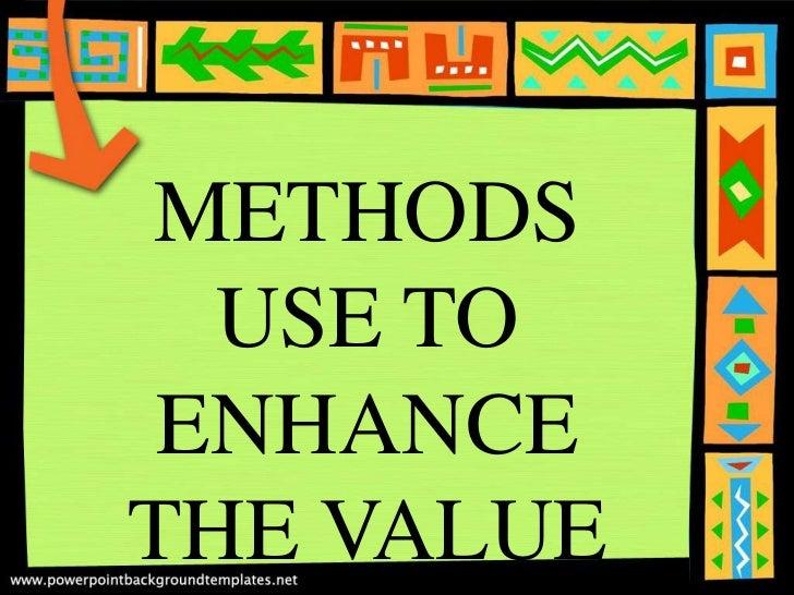 METHODS  USE TO ENHANCETHE VALUE