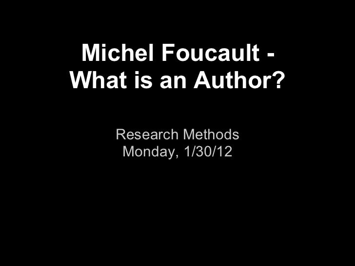 Michel Foucault -What is an Author?   Research Methods    Monday, 1/30/12