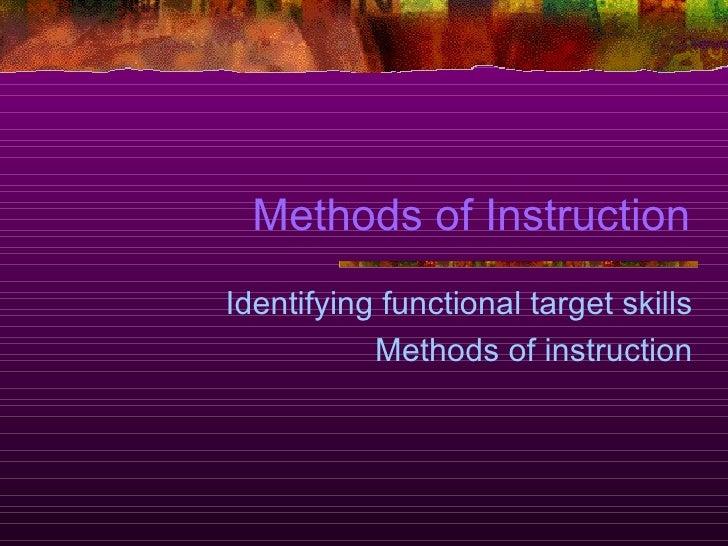 Methods of Instruction Identifying functional target skills Methods of instruction
