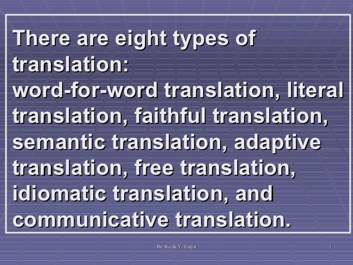 There are eight types of translation:  word-for-word translation, literal translation, faithful translation, semantic tran...