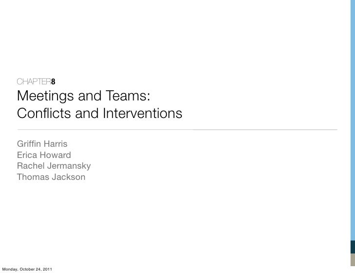 CHAPTER8       Meetings and Teams:       Conflicts and Interventions       Griffin Harris       Erica Howard       Rachel Je...