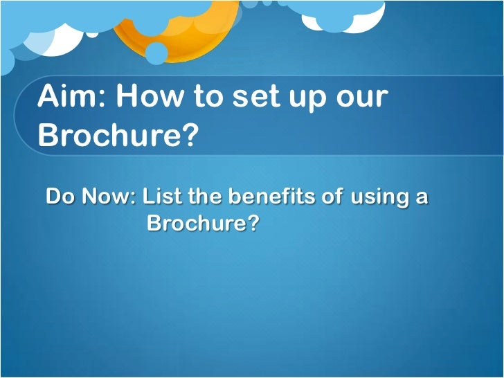Aim: How to set up ourBrochure?Do Now: List the benefits of using a        Brochure?