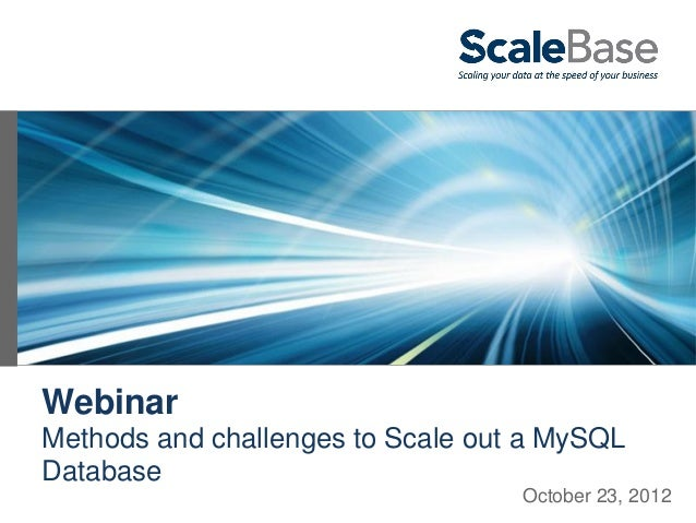 WebinarMethods and challenges to Scale out a MySQLDatabase                                   October 23, 2012
