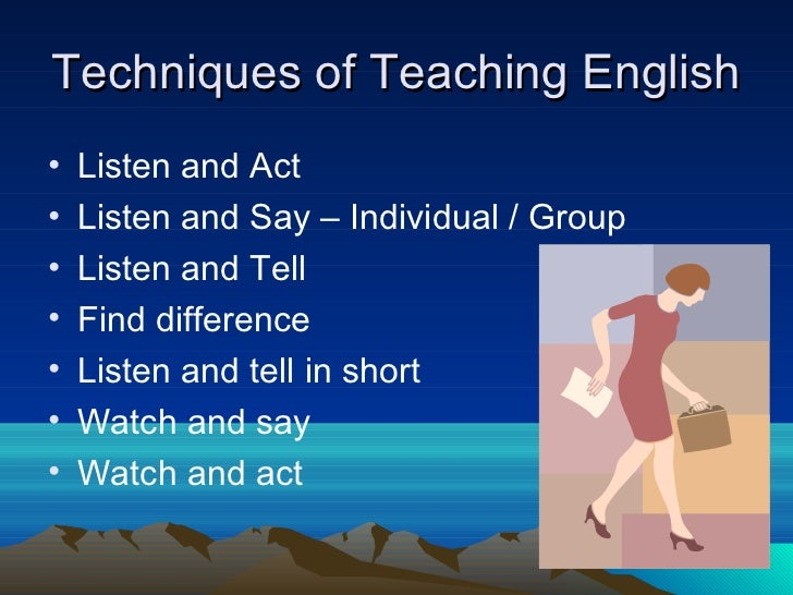 methods of teaching english in schools A teaching method comprises the principles and methods used by the lecture method is just one of several teaching methods, though in schools it's usually.