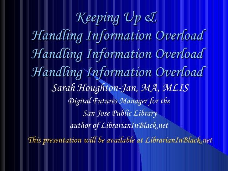 Keeping Up &  Handling Information Overload Handling Information Overload Handling Information Overload <ul><ul><li>Sarah ...