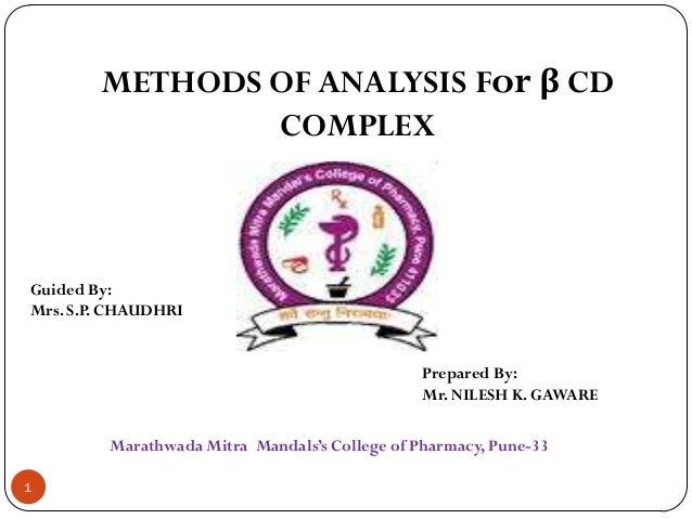METHODS OF ANALYSIS For β CD COMPLEX  Guided By: Mrs. S.P. CHAUDHRI  Prepared By: Mr. NILESH K. GAWARE Marathwada Mitra Ma...