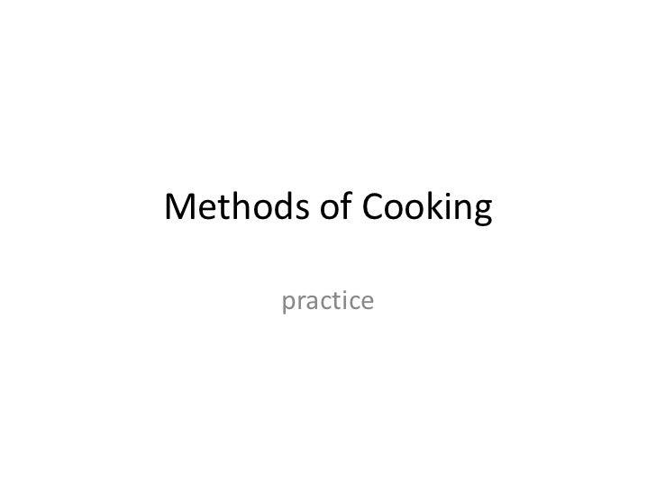 Methods of Cooking<br />practice<br />