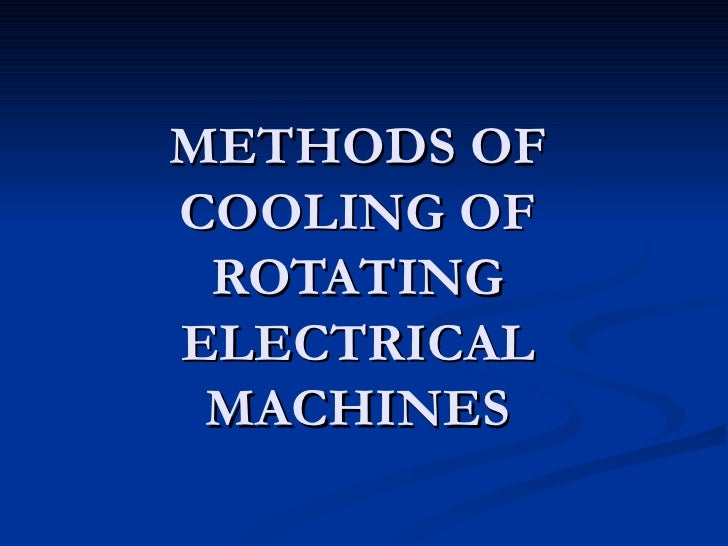 METHODS OF COOLING OF ROTATING ELECTRICAL MACHINES