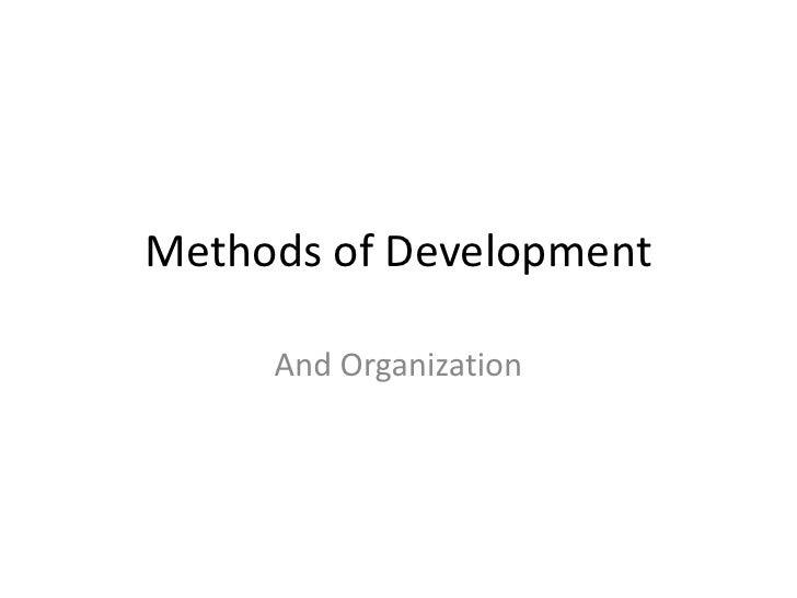 Methods of Development<br />And Organization<br />