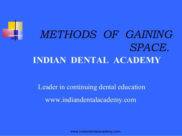 METHODS OF GAINING SPACE. INDIAN DENTAL ACADEMY Leader in continuing dental education www.indiandentalacademy.com  www.ind...