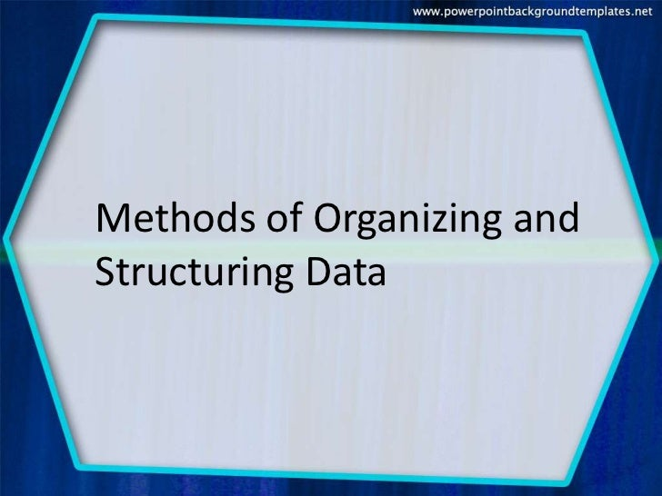 Methods of Organizing andStructuring Data
