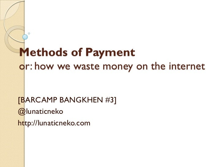 Methods of Paymentor: how we waste money on the internet[BARCAMP BANGKHEN #3]@lunaticnekohttp://lunaticneko.com