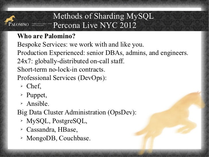 Methods of Sharding MySQL            Percona Live NYC 2012Who are Palomino?Bespoke Services: we work with and like you.Pro...