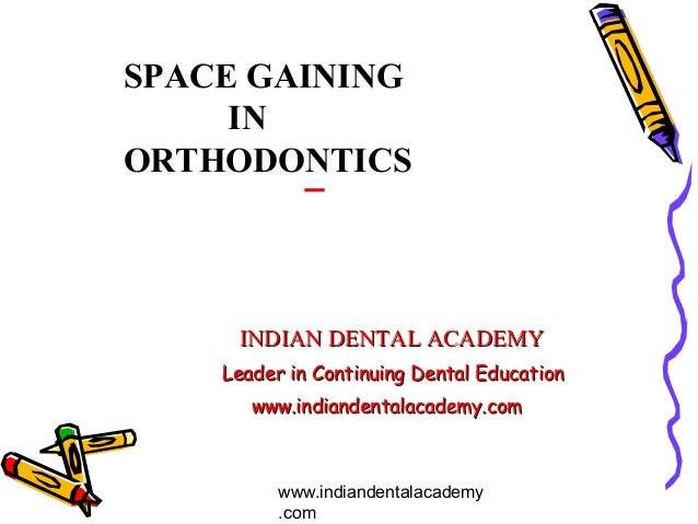 SPACE GAINING     INORTHODONTICS     INDIAN DENTAL ACADEMY    Leader in Continuing Dental Education       www.indiandental...