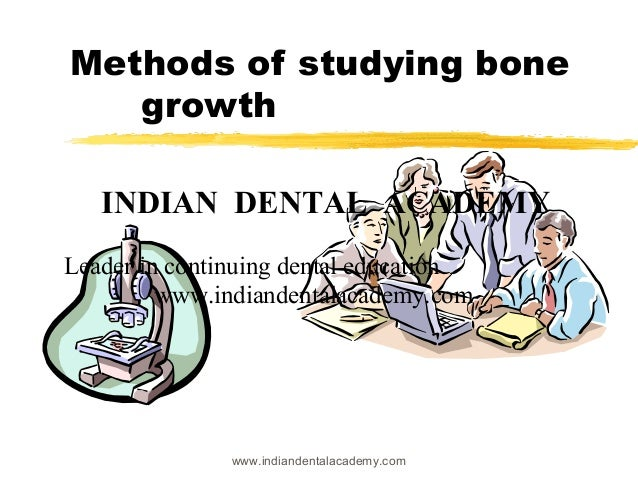 Methods of studying bone growth INDIAN DENTAL ACADEMY Leader in continuing dental education www.indiandentalacademy.com  w...
