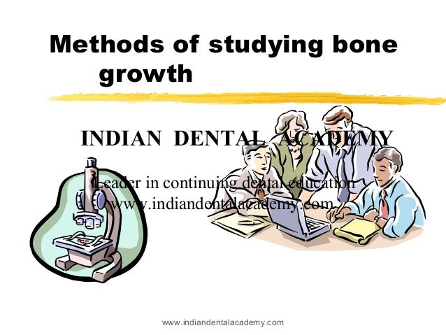 Methods of studying bone growth INDIAN DENTAL ACADEMY Leader in continuing dental education www.indiandentalacademy.com ww...
