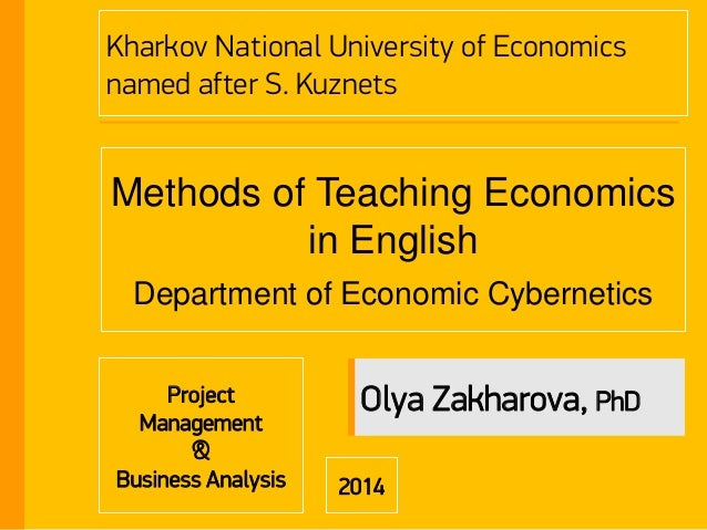 Kharkov National University of Economics named after S. Kuznets Methods of Teaching Economics in English Department of Eco...