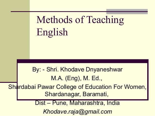 Methods of Teaching English By: - Shri. Khodave Dnyaneshwar M.A. (Eng), M. Ed., Shardabai Pawar College of Education For W...