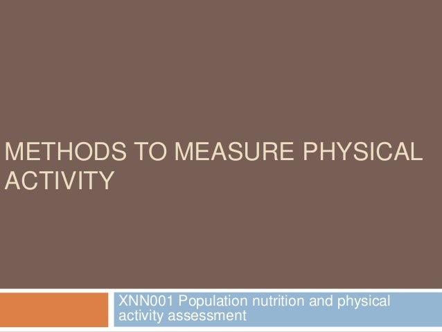METHODS TO MEASURE PHYSICAL ACTIVITY XNN001 Population nutrition and physical activity assessment